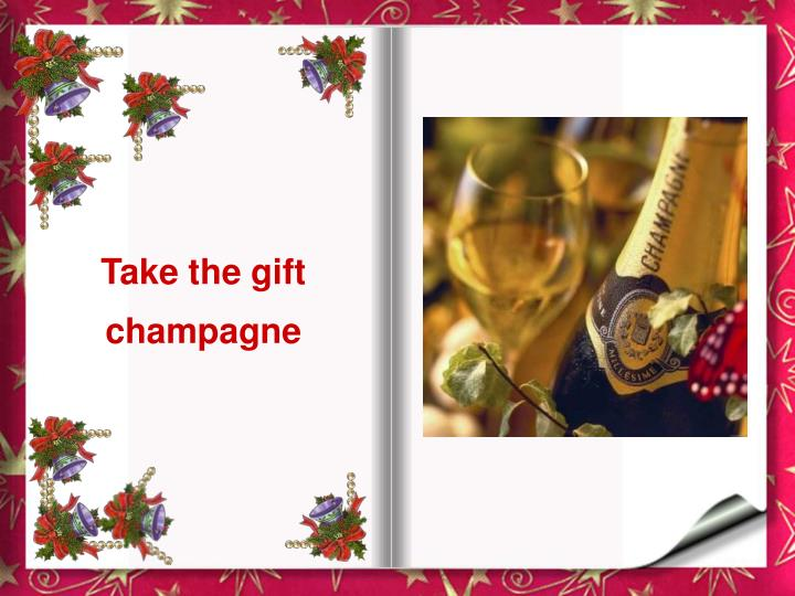Take the gift champagne