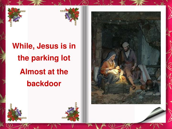 While, Jesus is in the parking lot