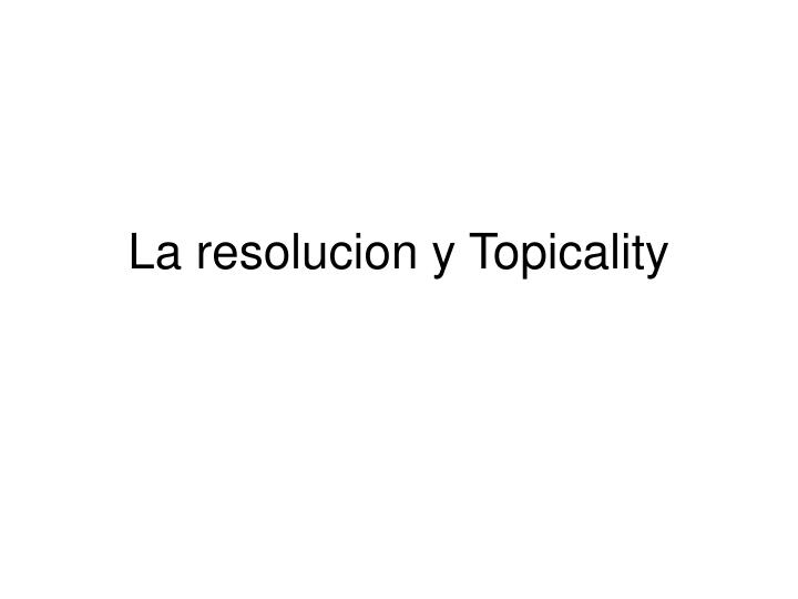 La resolucion y Topicality