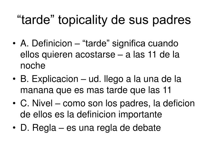 """tarde"" topicality de sus padres"