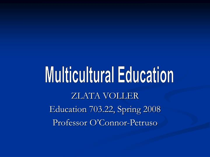 Zlata voller education 703 22 spring 2008 professor o connor petruso