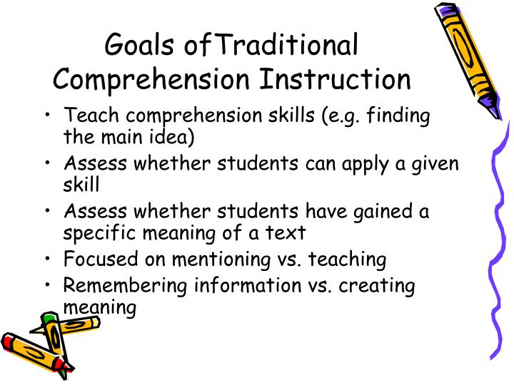 Goals oftraditional comprehension instruction