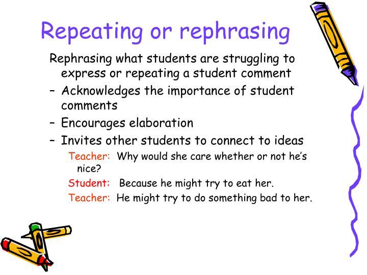 Repeating or rephrasing