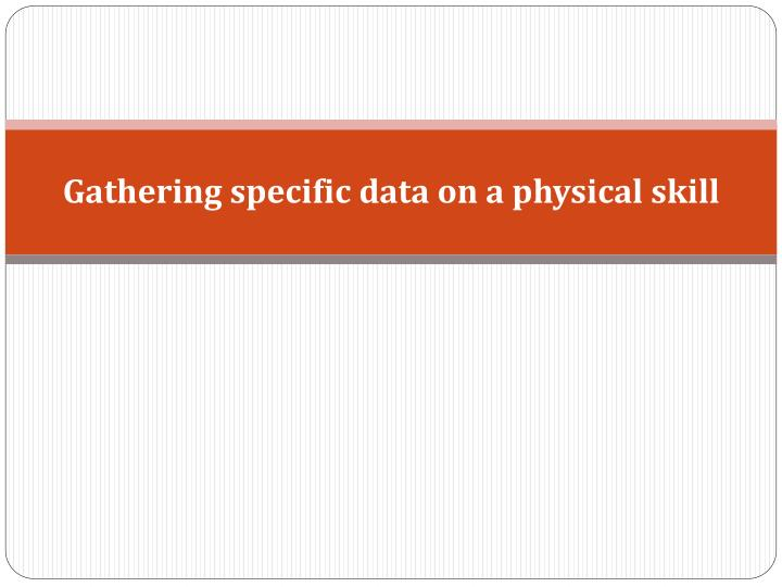 Gathering specific data on a physical skill