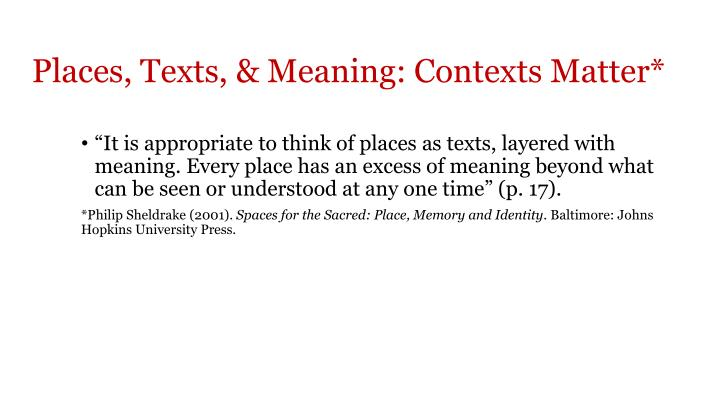Places, Texts, & Meaning: Contexts Matter*