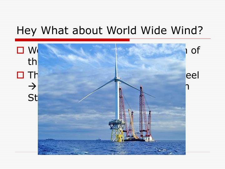 Hey What about World Wide Wind?