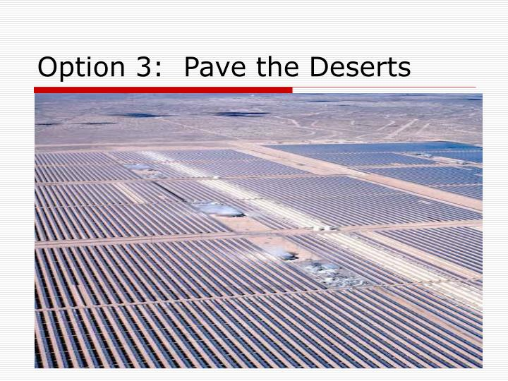 Option 3:  Pave the Deserts