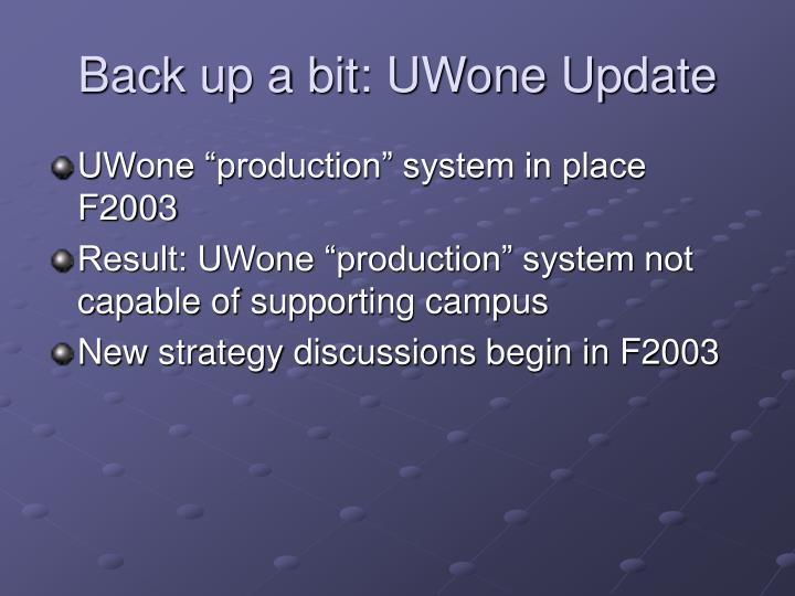 Back up a bit: UWone Update