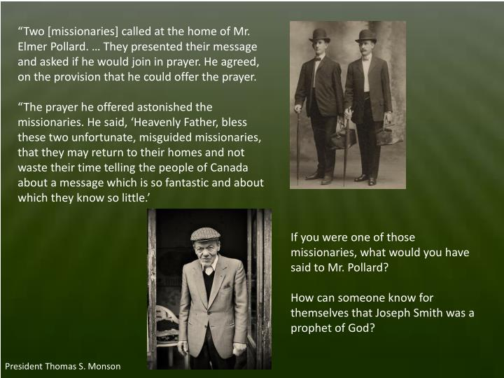 """Two [missionaries] called at the home of Mr. Elmer Pollard. … They presented their message and ..."