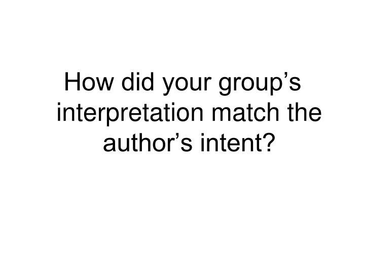 How did your group's interpretation match the author's intent?