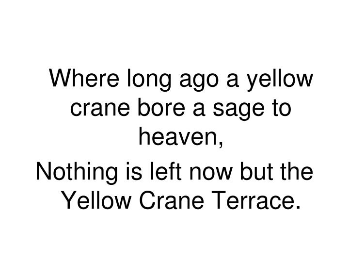 Where long ago a yellow crane bore a sage to heaven,