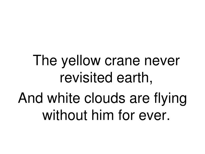 The yellow crane never revisited earth,