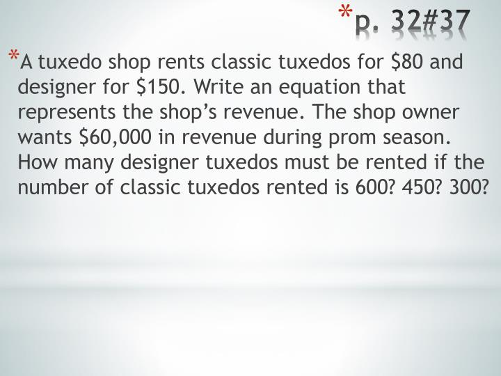 A tuxedo shop rents classic tuxedos for $80 and designer for $150. Write an equation that represents the shop's revenue. The shop owner wants $60,000 in revenue during prom season. How many designer tuxedos must be rented if the number of classic tuxedos rented is 600? 450? 300?