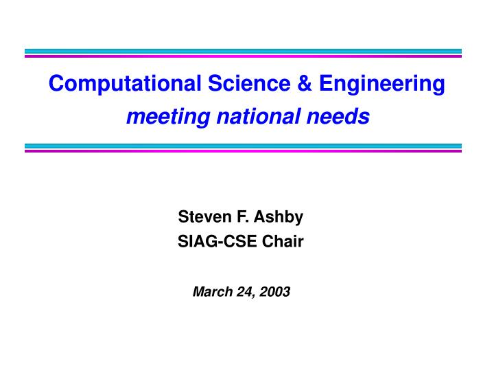 Steven f ashby siag cse chair march 24 2003