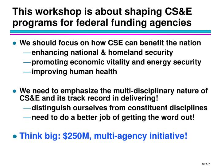 This workshop is about shaping CS&E programs for federal funding agencies