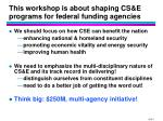 this workshop is about shaping cs e programs for federal funding agencies