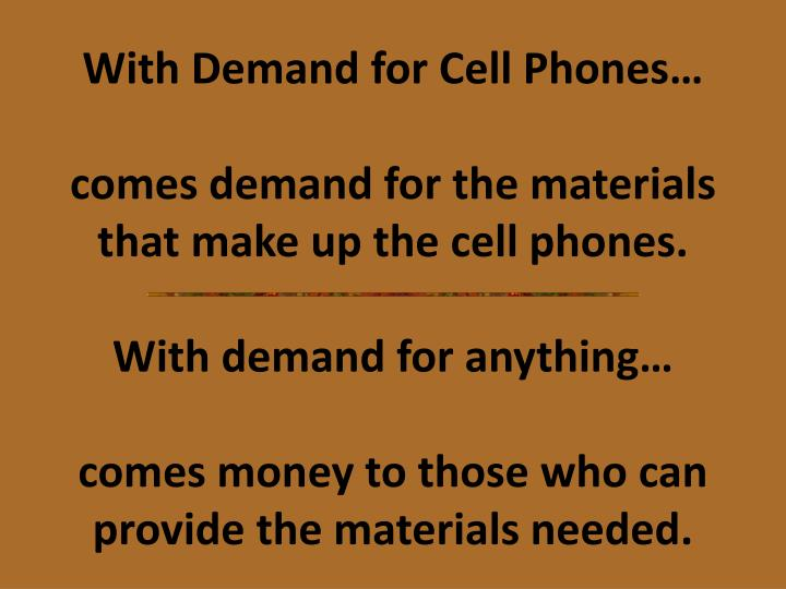 With Demand for Cell Phones…