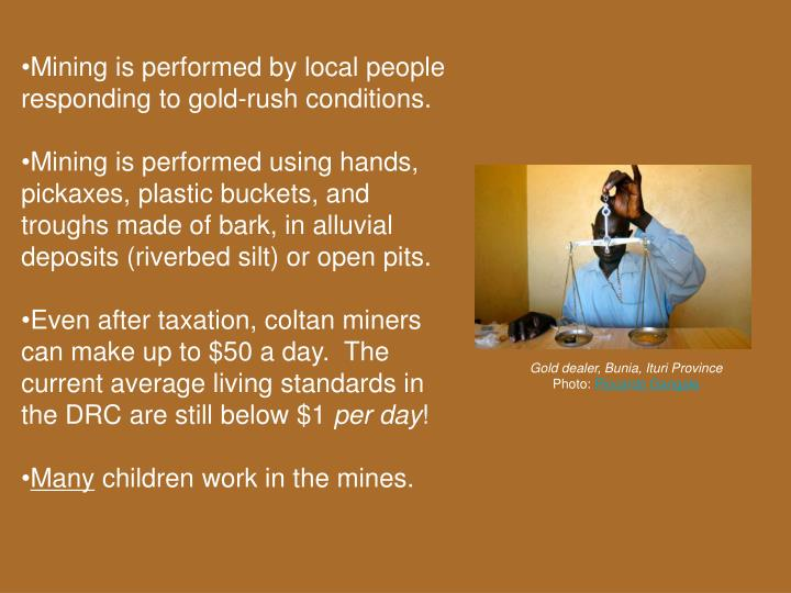 Mining is performed by local people responding to gold-rush conditions.