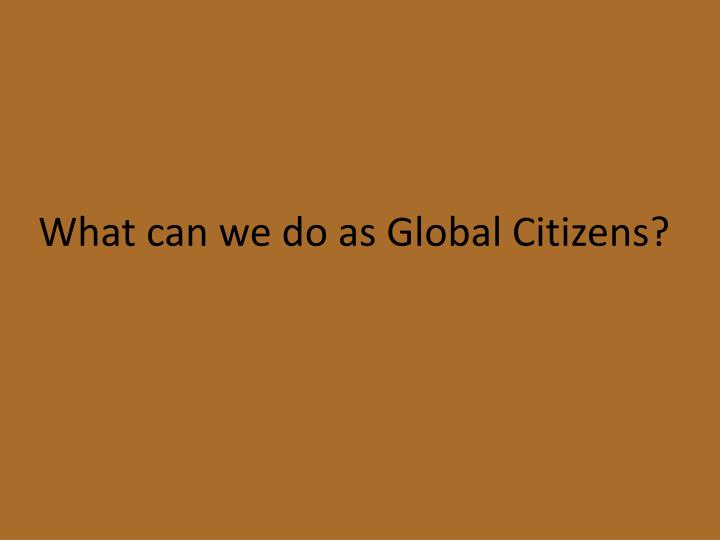 What can we do as Global Citizens?