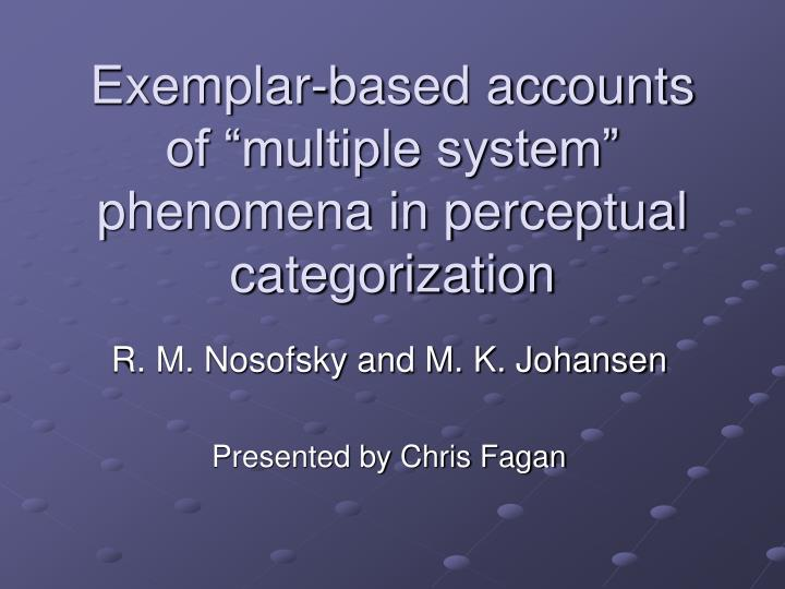 Exemplar based accounts of multiple system phenomena in perceptual categorization
