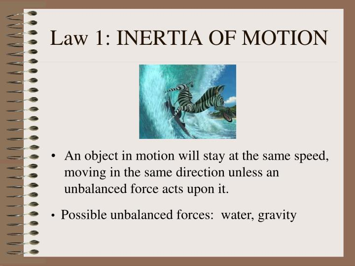 Law 1: INERTIA OF MOTION
