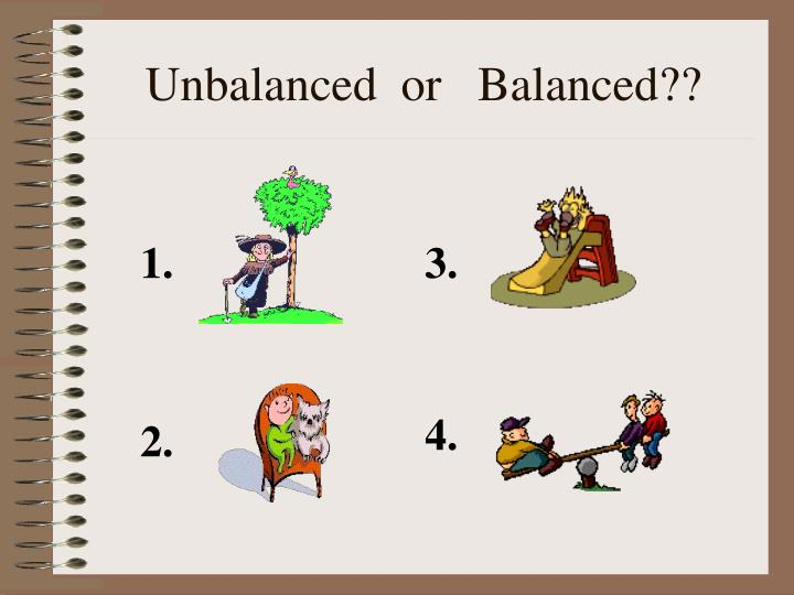Unbalanced  or   Balanced??