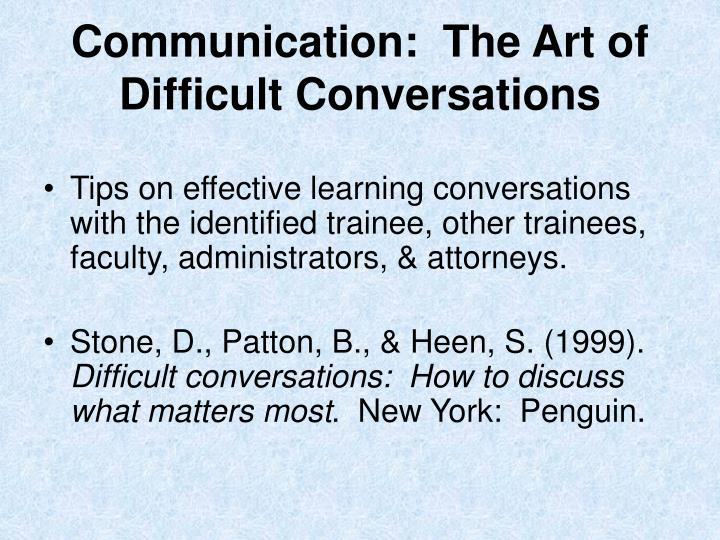 Communication:  The Art of Difficult Conversations