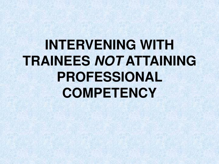 INTERVENING WITH TRAINEES