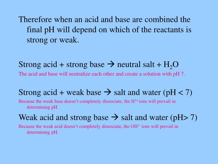 Therefore when an acid and base are combined the final pH will depend on which of the reactants is strong or weak.