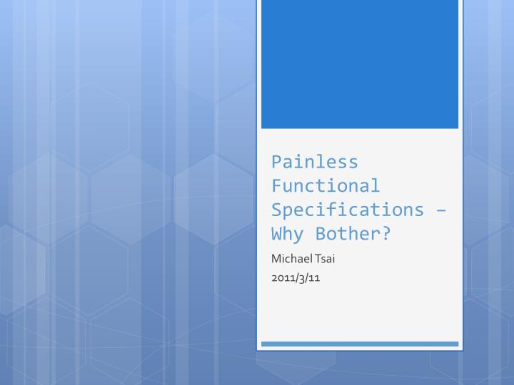 Painless functional specifications why bother