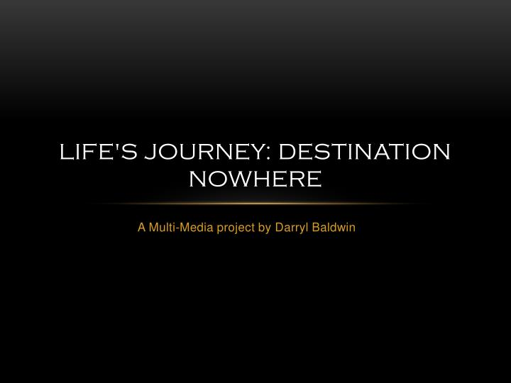 Life s journey destination nowhere