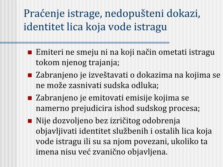 Praćenje istrage, nedopušteni dokazi, identitet lica koja vode istragu