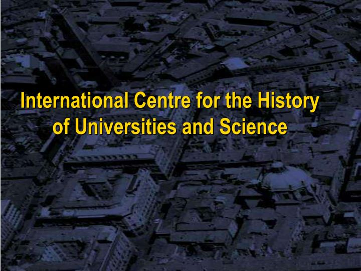International Centre for the History of Universities and Science
