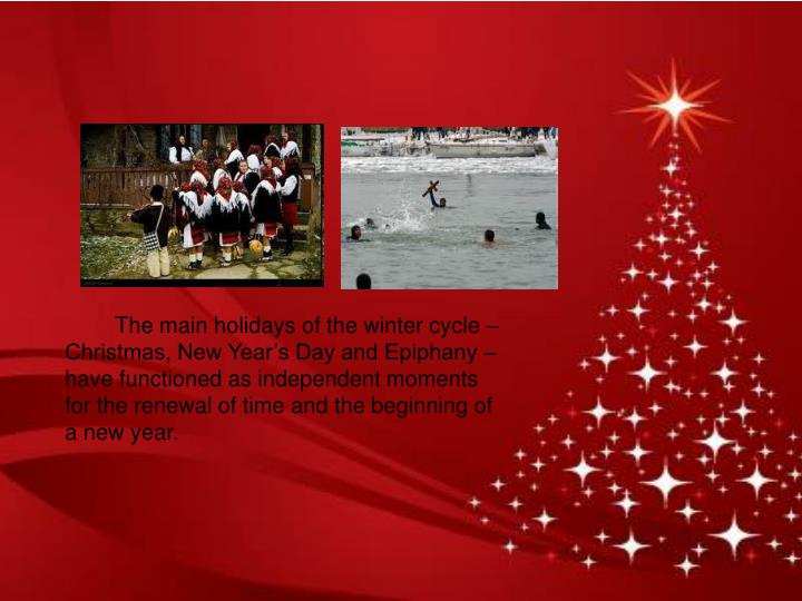 The main holidays of the winter cycle – Christmas, New Year's Day and Epiphany – have functioned as independent moments for the renewal of time and the beginning of a new year.