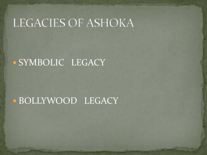 LEGACIES OF ASHOKA