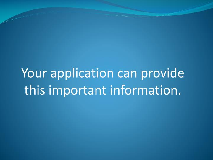 Your application can provide this important information.