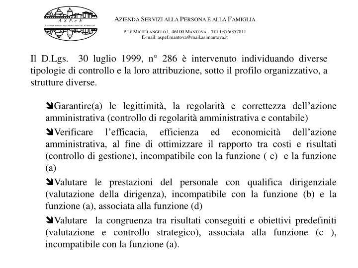 Il D.Lgs.  30 luglio 1999, n° 286 è intervenuto individuando diverse tipologie di controllo e la loro attribuzione, sotto il profilo organizzativo, a strutture diverse.