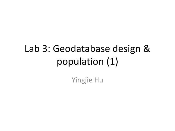 Lab 3: Geodatabase design & population (1)