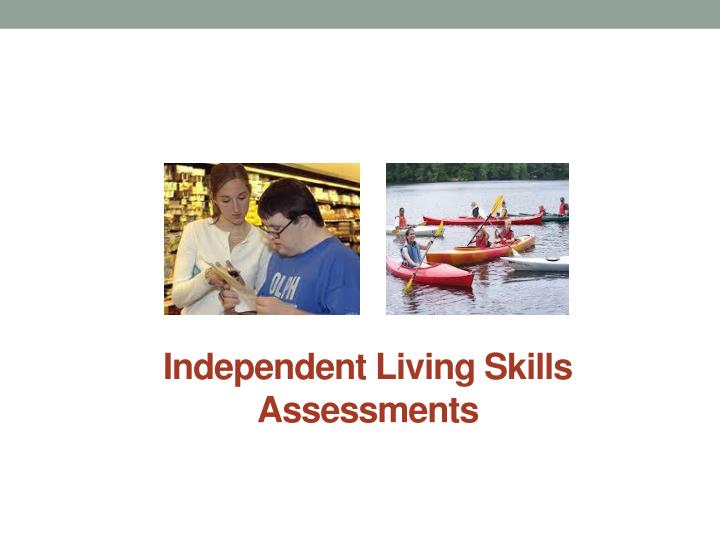 Independent Living Skills Assessments