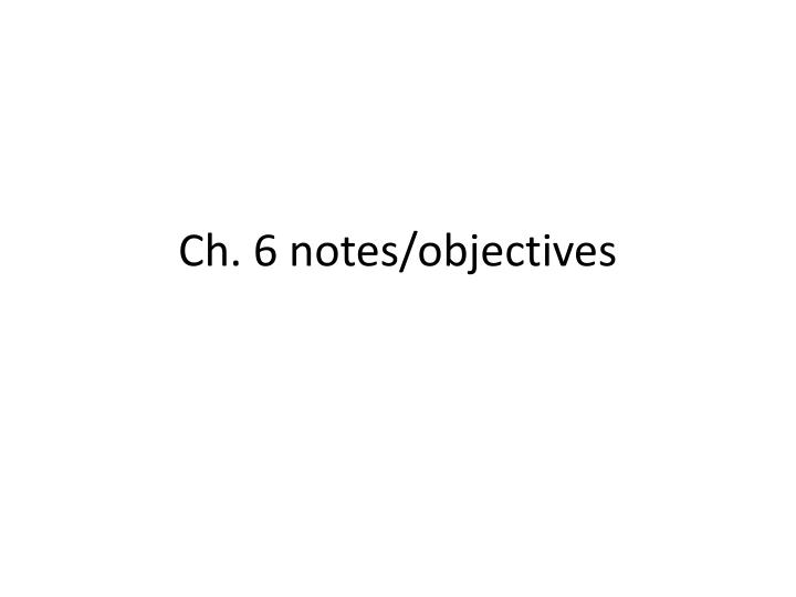 Ch. 6 notes/objectives