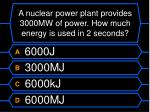 a nuclear power plant provides 3000mw of power how much energy is used in 2 seconds