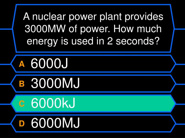 A nuclear power plant provides 3000MW of power. How much energy is used in 2 seconds?