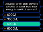 a nuclear power plant provides 3000mw of power how much energy is used in 2 seconds1