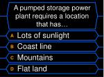 a pumped storage power plant requires a location that has