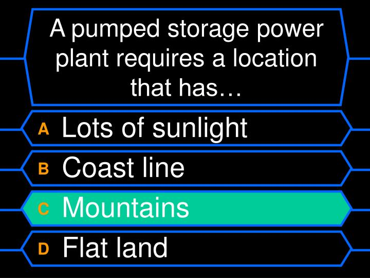 A pumped storage power plant requires a location that has…