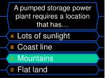 a pumped storage power plant requires a location that has1