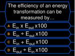 the efficiency of an energy transformation can be measured by