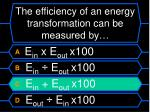 the efficiency of an energy transformation can be measured by1