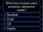 what kind of power plant produces radioactive waste