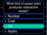 what kind of power plant produces radioactive waste1